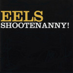 Eels-Shootenanny_-Frontal